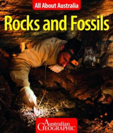 All About Australia: Rocks and Fossils by Australian Geographic