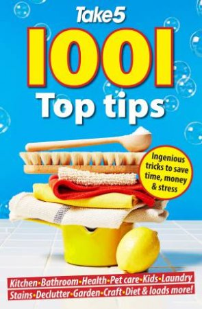 1001 Top Tips: Ingenious Tricks To Save Time, Money And Stress by Various