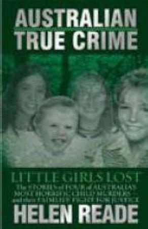 Australian True Crime: Little Girls Lost by Helen Reade