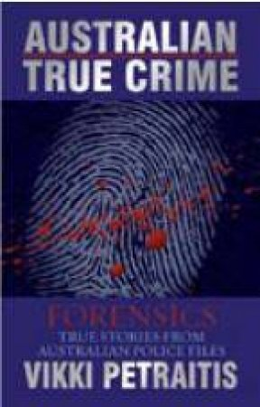 Australian True Crime: Forensics by Vikki Petraitis