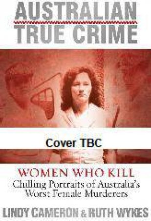 Women Who Kill by Lindy Cameron & Ruth Wykes