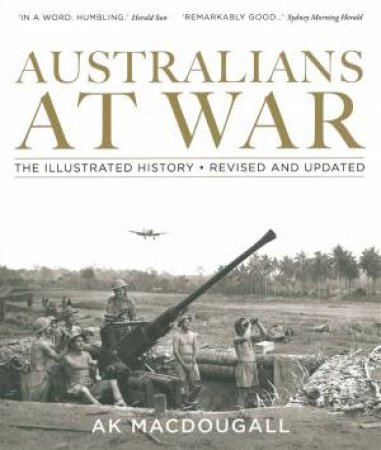 Australians at War - 2012 Edition by A.K. Macdougall