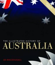 Illustrated History of Australia - New Ed. by A.K. Macdougall