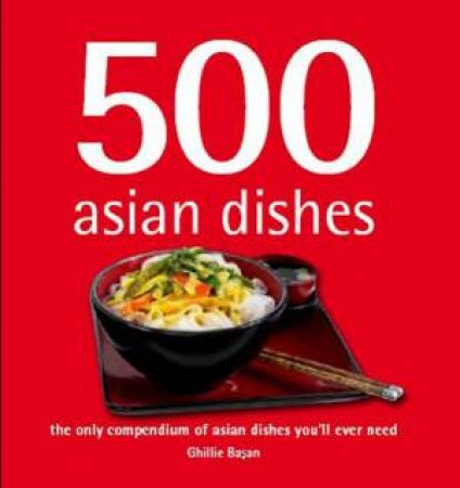 500 Asian Dishes by Ghillie Basan