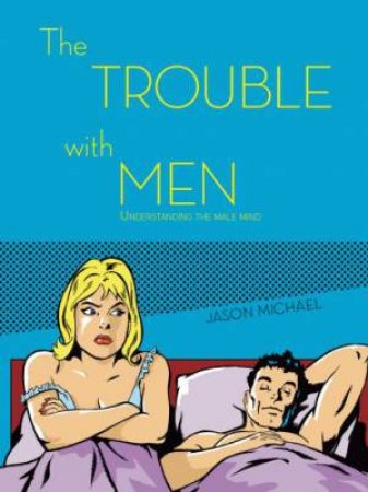 The Trouble With Men by Jason Michael