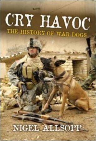 Cry Havoc: The History of Military Dogs
