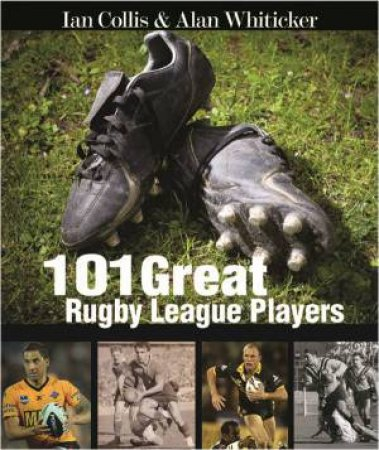 101 Great Rugby League Players by Alan Whiticker & Ian Collis