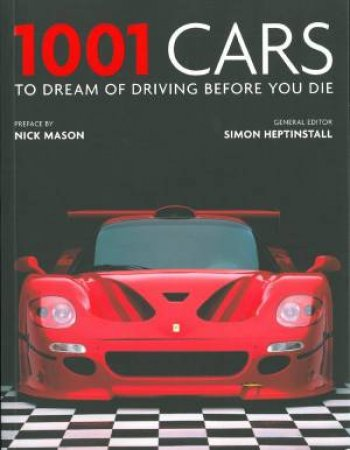 1001 Cars to Dream of Driving Before You by Nick Mason