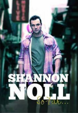 Shannon Noll So Far by Shannon with Whiticker Alan Noll