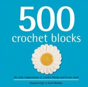 500 Crochet Blocks by Hannah Elgie & Kath Webber