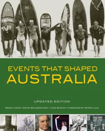 Events That Shaped Australia by Wendy Lewis, Simon Balderstone & John Bowan