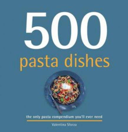 500 Pasta Dishes by Valentina Sforza