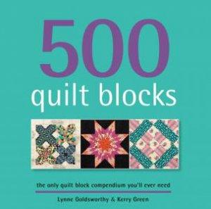 500 Quilt Blocks by Lynne Goldsworthy & Kerry Green