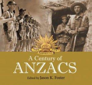 A Century of Anzacs by Jason K Foster