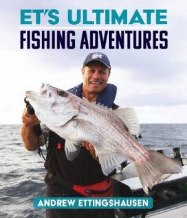 ET's Ultimate Fishing Adventures by Andrew Ettinghausen