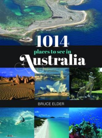 1014 Places To See In Australia by Elder Bruce
