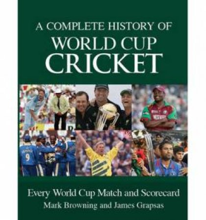 A Complete History of World Cup Cricket by James Grapsas & Mark Browning