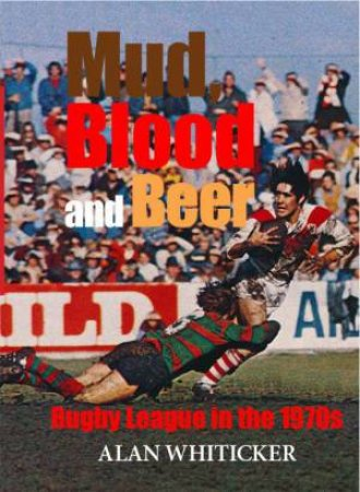 Mud Blood and Beer: Rugby League in the 1970s