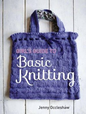Girls Guide to Basic Knitting by Jenny Occleshaw