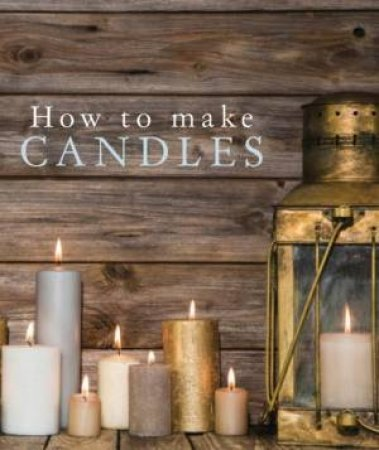 How To Make Candles by Lesley Sparks