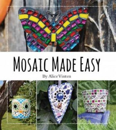 Mosaics Made Easy by Alice Vinten