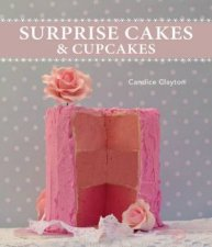 Surprise Cakes And Cupcakes by Candice Clayton