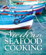 Sicilian Seafood Cooking by Marisa Wilkins