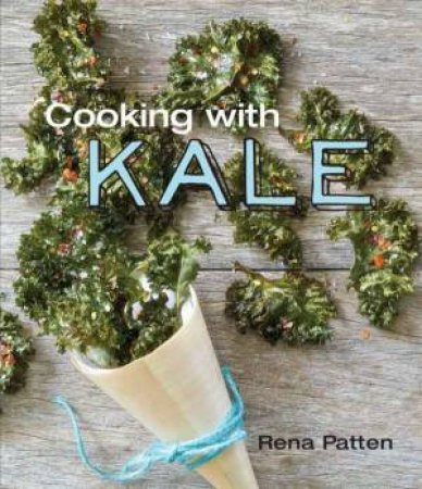 Cooking With Kale by Rena Patten