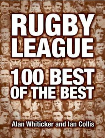 Rugby League: 100 Best Of The Best by Alan Whiticker & Ian Collis