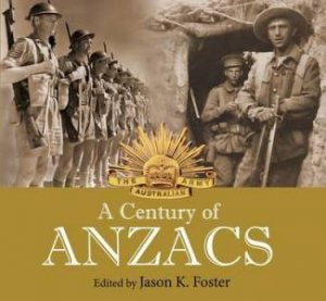 A Century of ANZACS by Jason Foster