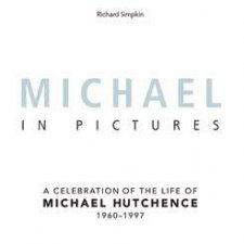 Michael-In Pictures: A Celebration Of The Life Of Michael Hutchence by Richard Simpkin