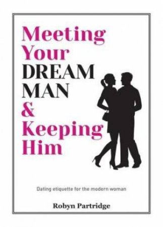 Meeting Your Dream Man and Keeping Him by Partridge Robyn
