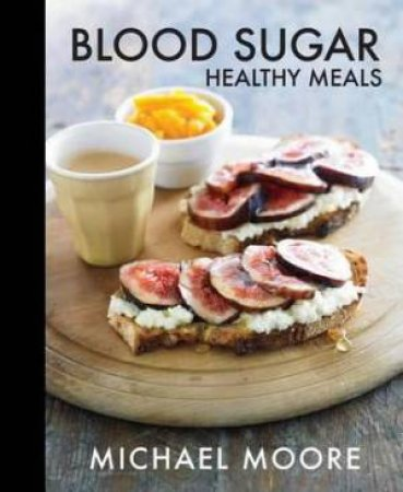 Blood Sugar Healthy Meals by Michael Moore