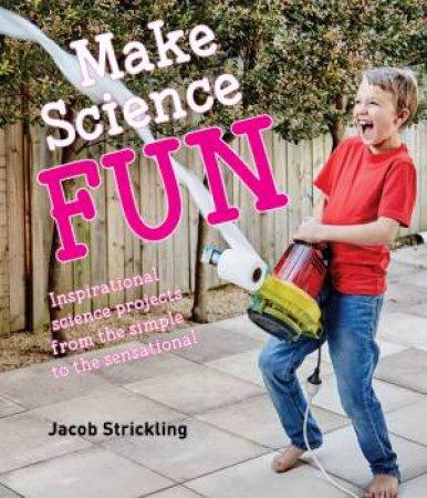 Make Science Fun by Jacob Strickling