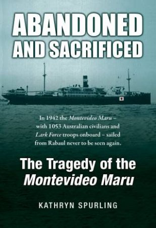 Abandoned And Sacrificed: The Tragedy Of The Montevideo Maru