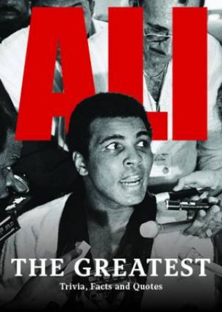 Ali: The Greatest Trivia, Facts And His Greatest Quotes by Various
