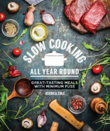Slow Cooking All Year Round: Great-Tasting Meals With Minimum Fuss