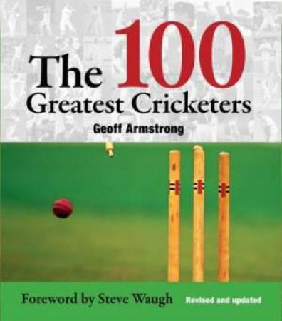 100 Greatest Cricketers by Geoff Armstrong