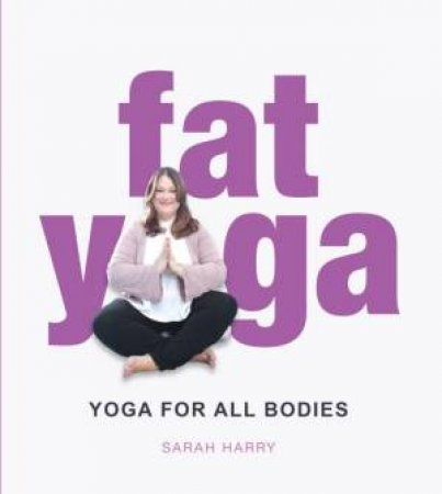 Fat Yoga by Sarah Harry