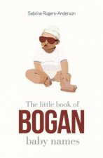 The Little Book Of Bogan Baby Names by Sabrina Rogers-Anderson