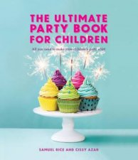 The Ultimate Party Book For Children: All You Need To Make Your Kid's Party A Hit! by Samuel Rice & Cissy Azar