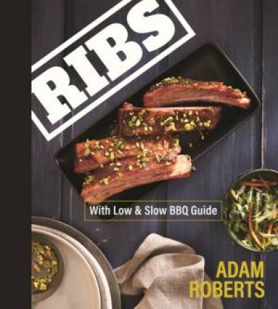 Ribs: Low & Slow BBQ Guide by Adam Roberts