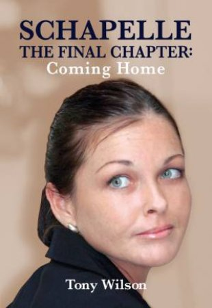 Schapelle, The Final Chapter: Coming Home by Tony Wilson
