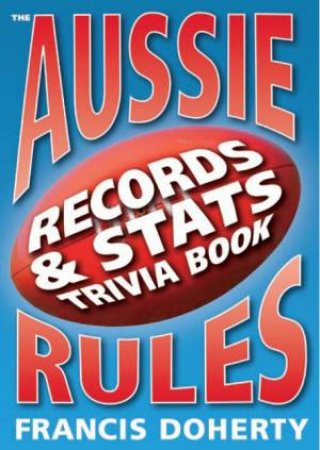 Aussie Rules: Records & Stats Trivia Book by Francis Doherty