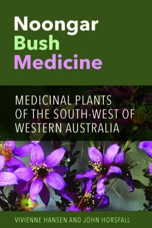 Noongar Bush Medicine: Medicinal Plants Of The South-West Of Western Australia by John Horsfall & Vivienne Hansen