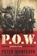 P.O.W. - Australian prisoners of War in Hitler's Reich by Peter Monteath