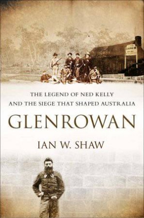Glenrowan by Ian W. Shaw