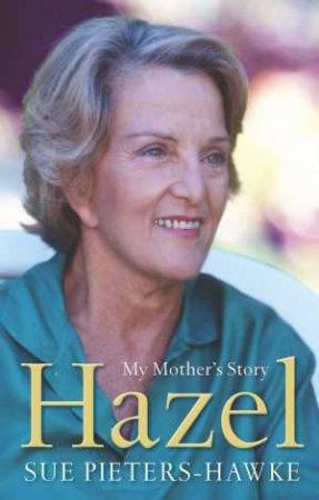 Hazel - My Mothers Story by Sue Pieters-Hawke