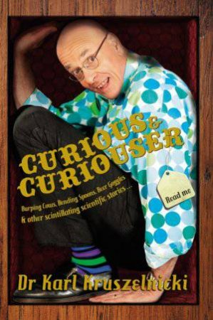 Curious and Curiouser by Dr Karl Kruszelnicki