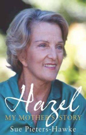 Hazel: My Mother's Story by Sue Pieters-Hawke